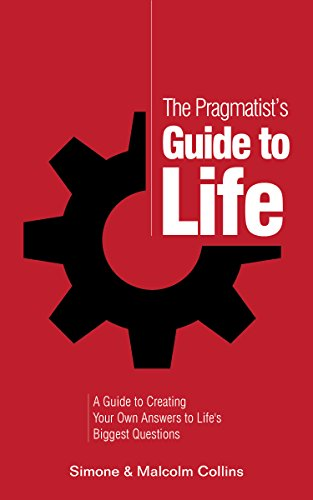 Book cover - The Pragmatist's Guide to Life: A Guide to Creating Your Own Answers to Life's Biggest Questions