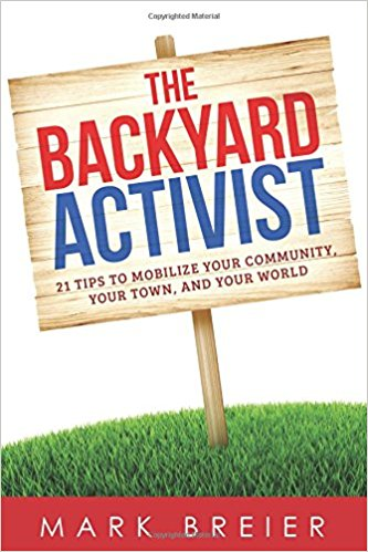 Book cover - The Backyard Activist: 21 Tips to Mobilize Your Community, Your Town, and Your World
