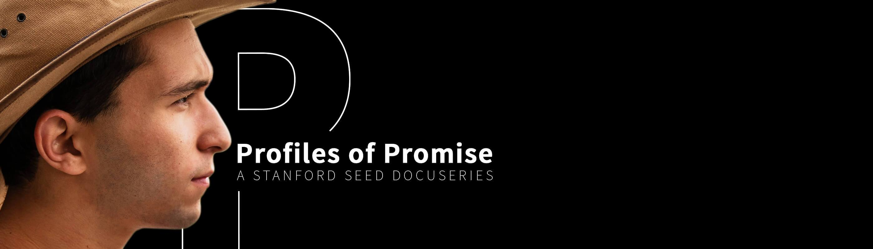 Profiles of Promise: A Stanford Seed Docuseries