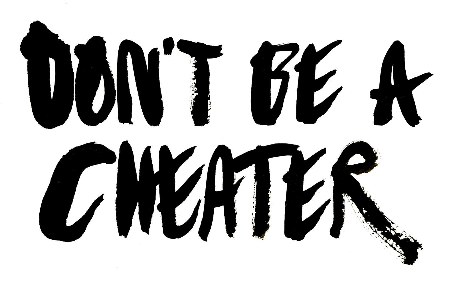 """Don't be a cheater"""