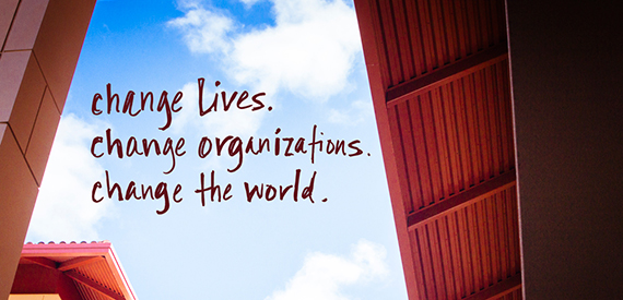 Change lives. Change organizations. Change the world.