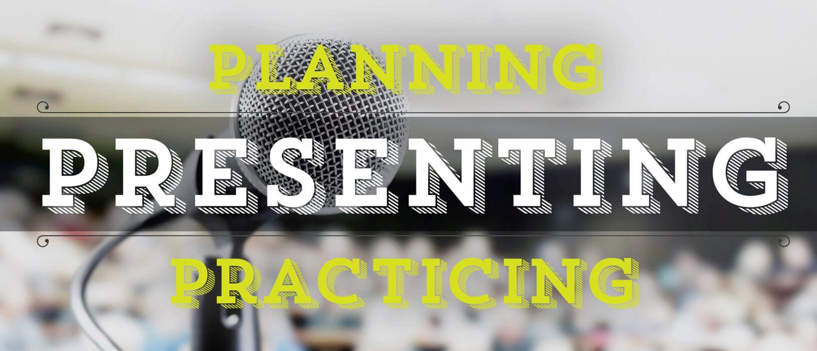 Planning | Practicing | Presenting
