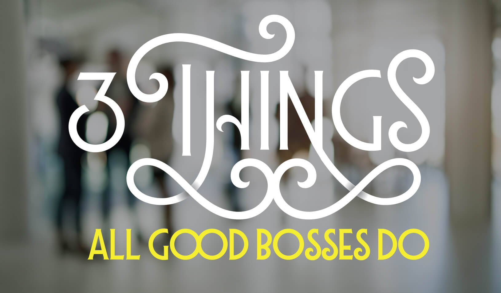 3 Things All Good Bosses Do